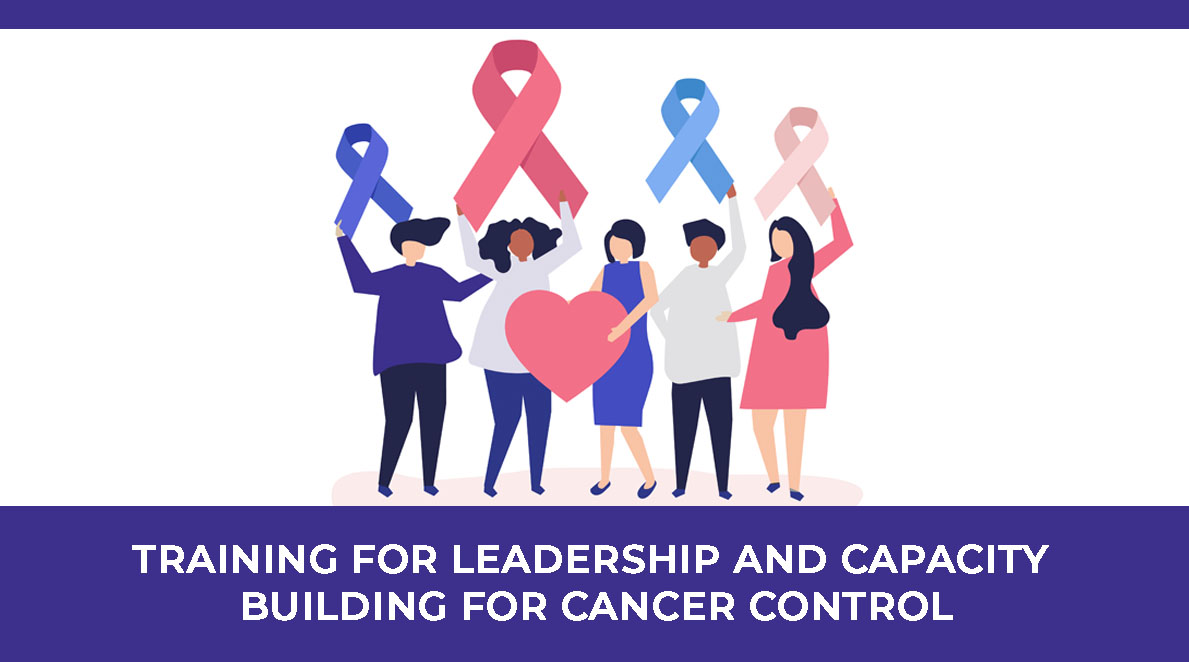 Training on Leadership and Capacity-Building for Cancer Control