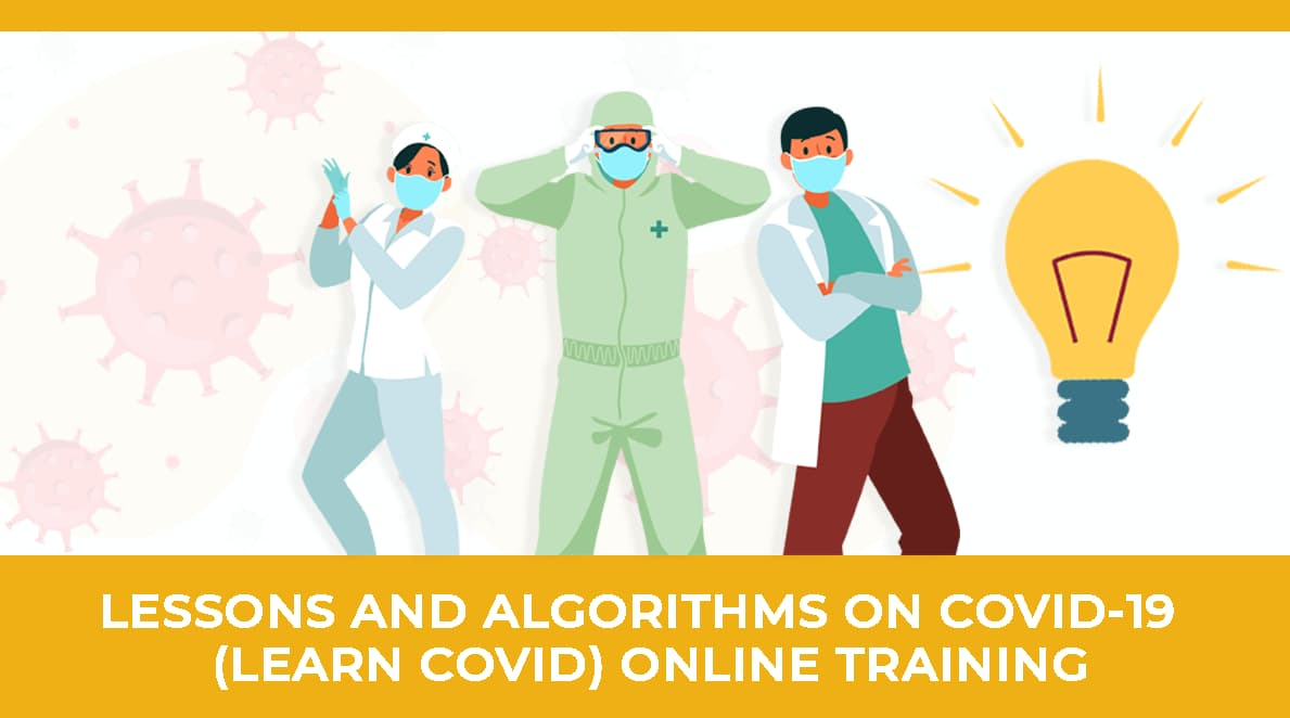 Lessons and Algorithms on COVID-19 (LEARN COVID-19) Training